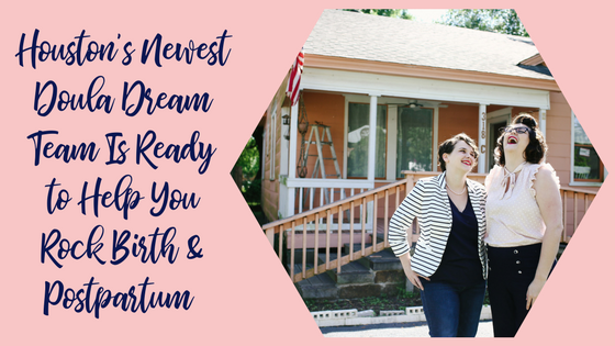 "Title graphic with the words ""Houston's Newest Doula Dream Team is ready to help you rock your birth and postpartum"" next to a picture of two girls laughing in front of a pink building."